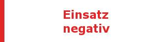 Einsatz negativ